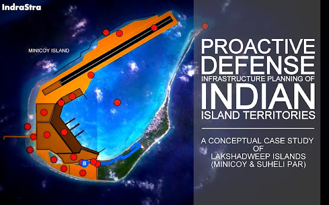 Proactive Defense Infrastructure Planning of Indian Island Territories A Conceptual Case Study of Lakshadweep (Minicoy and Suheli Par Islands)