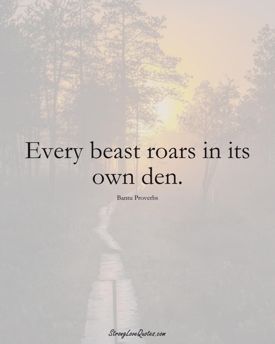 Every beast roars in its own den. (Bantu Sayings);  #aVarietyofCulturesSayings
