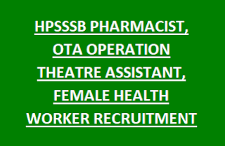 HPSSSB HPSSC PHARMACIST, OTA OPERATION THEATRE ASSISTANT, FEMALE HEALTH WORKER RECRUITMENT 2017 469 GOVT JOBS