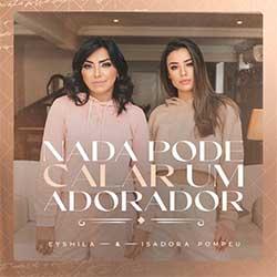 Baixar Música Gospel Nada Pode Calar Um Adorador - Eyshila, Isadora Pompeo Mp3