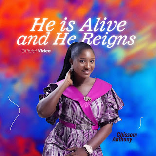 DOWNLOAD SONG: Chisom Anthony - He's Alive And He Reigns