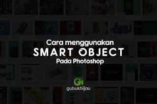 Cara Menggunakan Smart Object pada Photoshop By Gubuk Hijau
