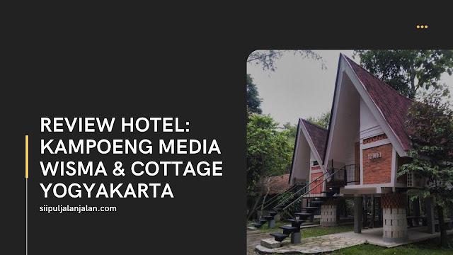 Review Hotel: Kampoeng Media Wisma & Cottage