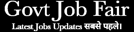 Govt Job Fair : Rojgar Results, Sarkari Naukri, Latest Govt Jobs Notification