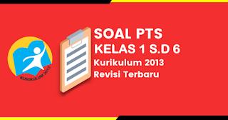 Download Soal UTS/PTS Tematik Kelas 1, 2, 3, 4, 5, & 6 Semester 1 dan 2 Terbaru