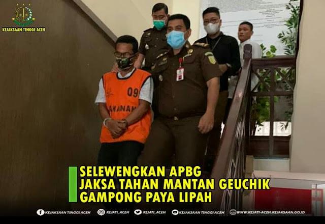 Jaksa Tahan Mantan Geuchik Gampong Paya Lipah, Ini Kasusnya