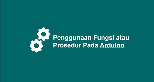 Penggunaan Fungsi atau Prosedur pada Arduino