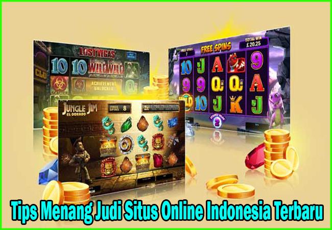Tips Menang Judi Situs Online Indonesia Terbaru