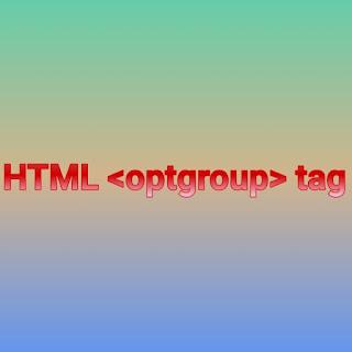 HTML <optgroup> tag
