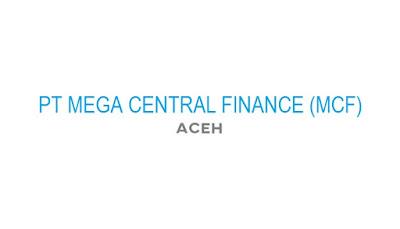Info Lowongan Kerja PT Mega Central Finance (MCF), Aceh