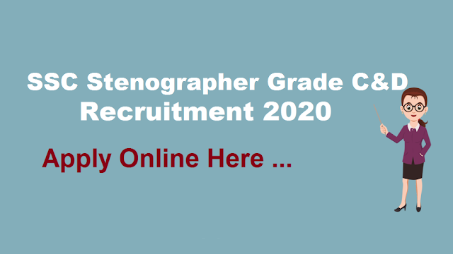 SSC Stenographer Grade C and D Recruitment 2020 Online