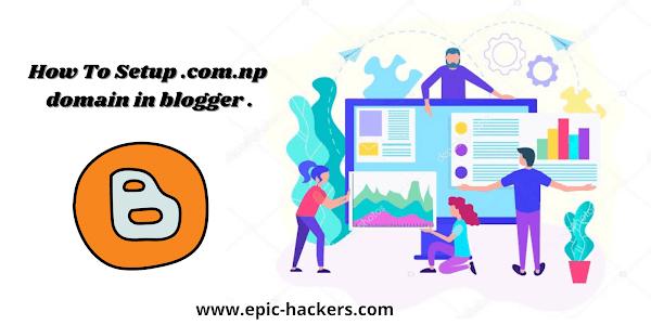 How to Setup .com.np Domain To Blogger .