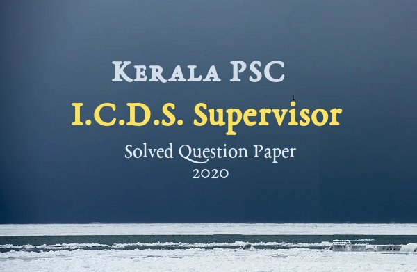 Kerala PSC ICDS Supervisor Exam 2020 Solved Question Paper