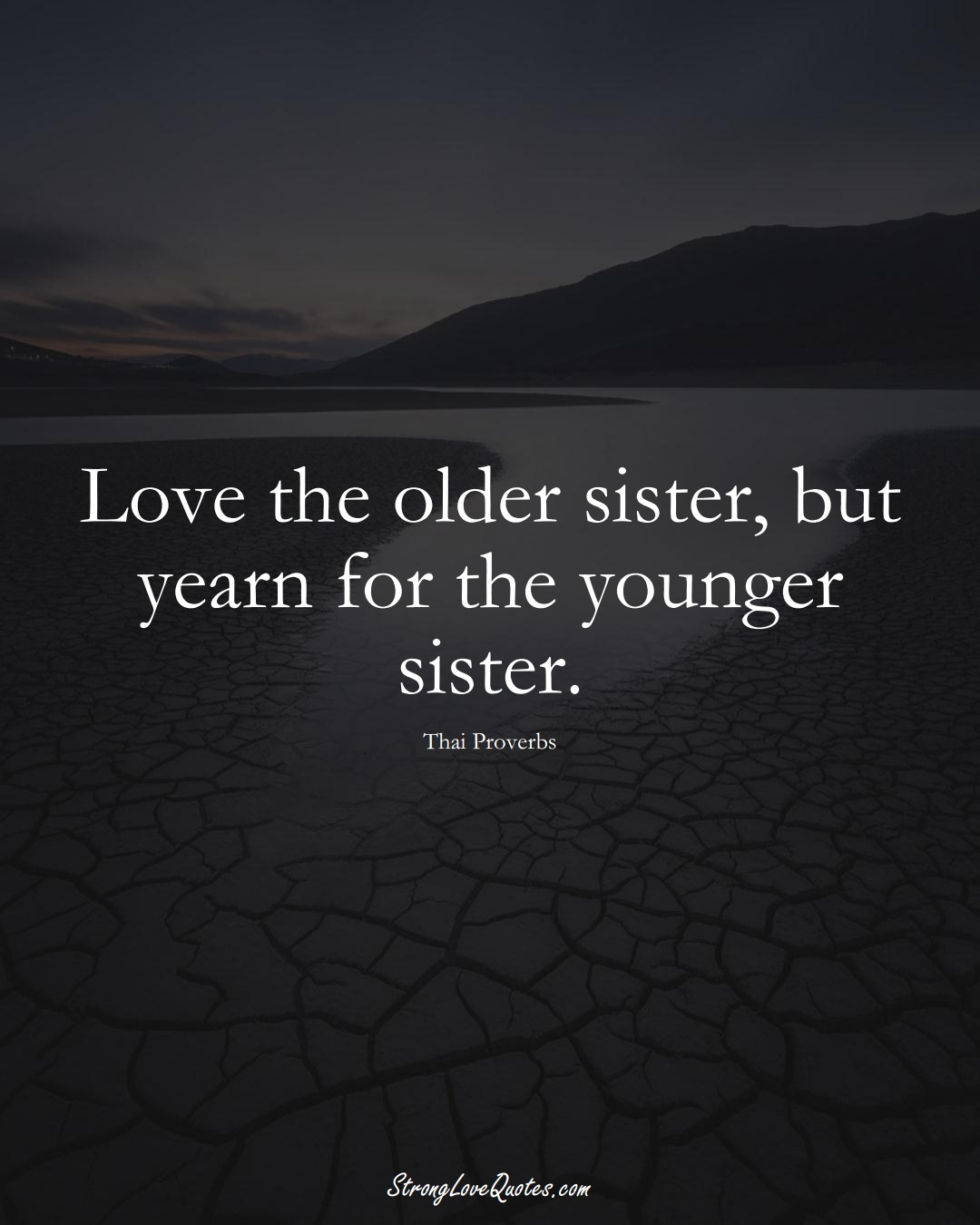 Love the older sister, but yearn for the younger sister. (Thai Sayings);  #AsianSayings