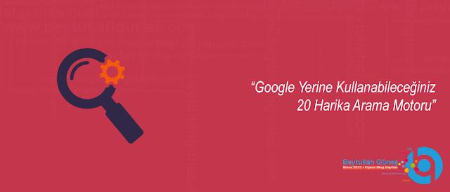 Google Yerine Kullanabileceğiniz 20 Harika Arama Motoru