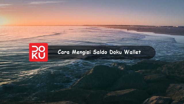 Cara Mengisi Saldo Doku Wallet Melalui ATM, Alfamart, dan Gerai Lainnya