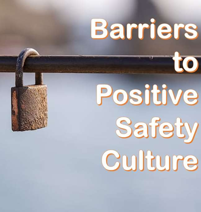 Barriers to Positive Safety Culture | Workplace Safety