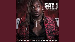 "DOWNLOAD MP3: Supa Bossanova - ""Say I"""