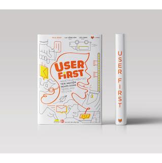 USER FIRST: NGHỆ THUẬT KIẾN TẠO TRẢI NGHIỆM NGƯỜI DÙNG TRONG MỌI TỔ CHỨC ebook PDF-EPUB-AWZ3-PRC-MOBI