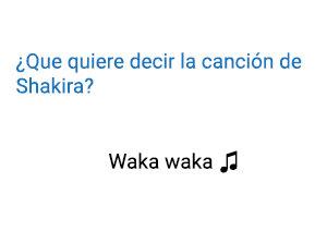 Significado de la canción Waka Waka Shakira.