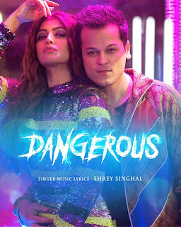 Dangerous Shrey Singhal Mp3 Song Download