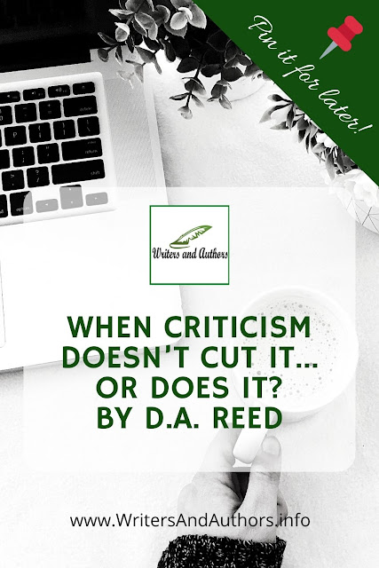 When Criticism Doesn't Cut It…Or Does It Guest post by D.A. Reed