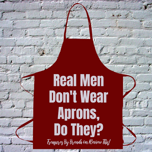 Real men don't wear aprons, do they? What do you think? Join the debate now.