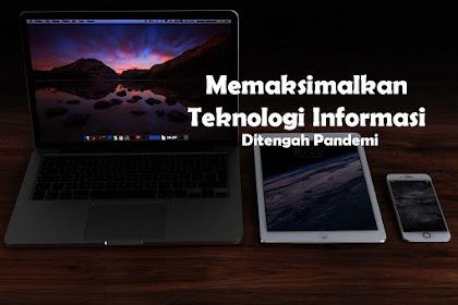 7 Hal ini Dapat Memaksimalkan Teknologi Informasi Di Tengah Pandemi