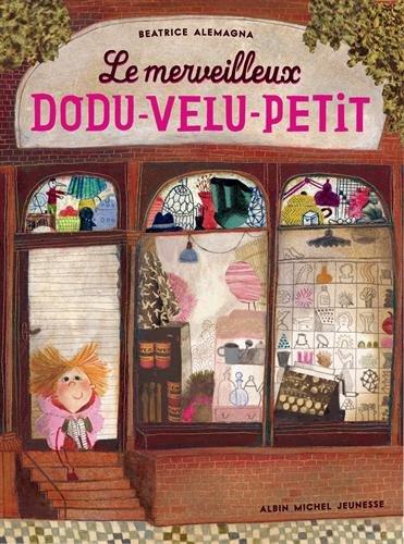 Le merveilleux Dodu-velu-petit de Béatrice Alemagna - Albin Michel Jeunesse - 2014