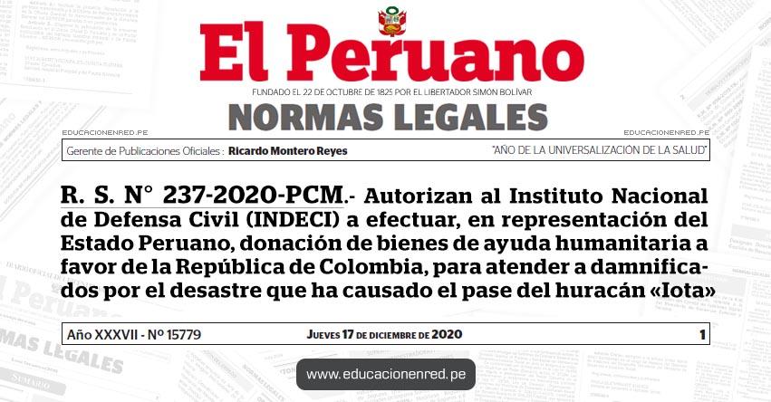 R. S. N° 237-2020-PCM.- Autorizan al Instituto Nacional de Defensa Civil (INDECI) a efectuar, en representación del Estado Peruano, donación de bienes de ayuda humanitaria a favor de la República de Colombia, para atender a damnificados por el desastre que ha causado el pase del huracán «Iota»