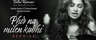 PHIR NA MILEN KABHI REPRISE LYRICS - TRANSLATIONS - TULSI KUMAR