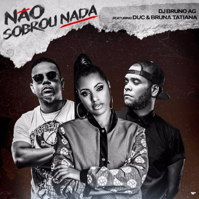 DJ Bruno AG ft. Duc & Bruna Tatiana - Não Sobrou Nada (R&B) Download Mp3