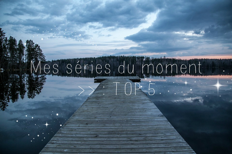 Mes séries TV du moment