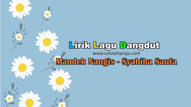 Mandek Nangis Lirik Lagu Dangdut - Syahiba Saufa