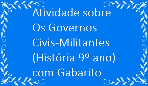 atividade-sobre-os-governos-civis-militantes-historia-9-ano-com-gabarito