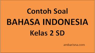 Contoh Soal Bahasa Indonesia Kelas 2 SD 2020/ 2021 beserta Jawabannya