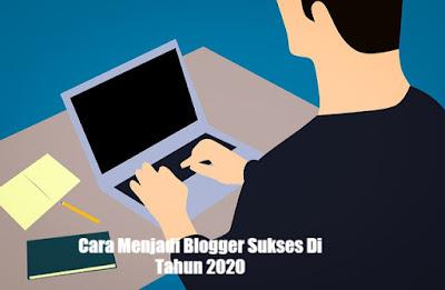 Cara Menjadi Blogger Sukses Di Tahun 2020