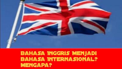 Asal Usul Bahasa Inggris Menjadi Bahasa Internasional Di Dunia