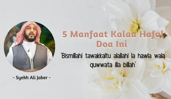 5 Manfaat Kalau Hafal Doa Ini 'Bismillahi tawakkaltu alallahi la hawla wala quwwata illa billah'