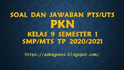 Download Soal PTS/UTS PKn Kelas IX Semester 1 SMP/MTs Kurikulum 2013 TP 2020/2021