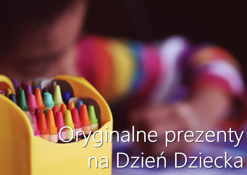 Oryginalne prezenty na Dzień Dziecka