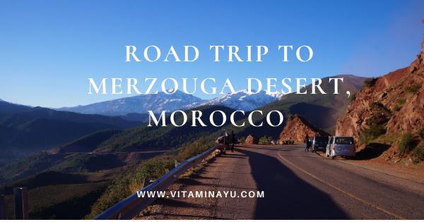 Travelog Morocco : Road Trip to Merzouga Desert, Morocco (Part 1)