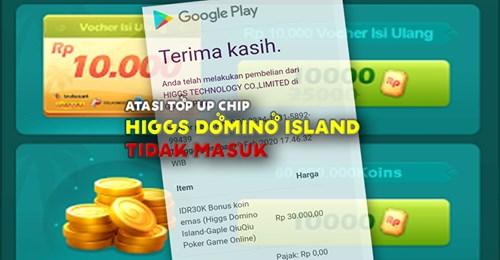 Cara Atasi Top Up Chip Higgs Domino Island Tidak Masuk