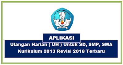 Aplikasi Ulangan Harian ( UH ) Untuk SD, SMP, SMA Kurikulum 2013 Revisi 2018 Terbaru