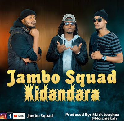 AUDIO| Jambo Squad ~ Kidandara| [Download official mp3 song]