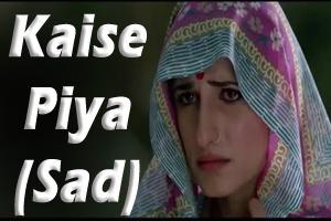 Kaise Piya (Sad)