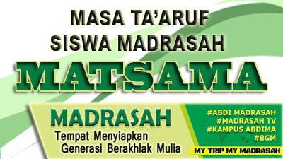 Tentang Masa Ta'aruf Siswa Madrasah (MATSAMA)