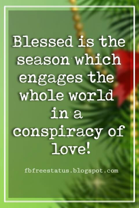 Merry Christmas Quotes, Blessed is the season which engages the whole world in a conspiracy of love! -Hamilton Wright Mabie
