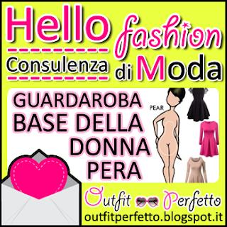 """CONSULENZA DI MODA: guardaroba base della """"donna pera""""!"""