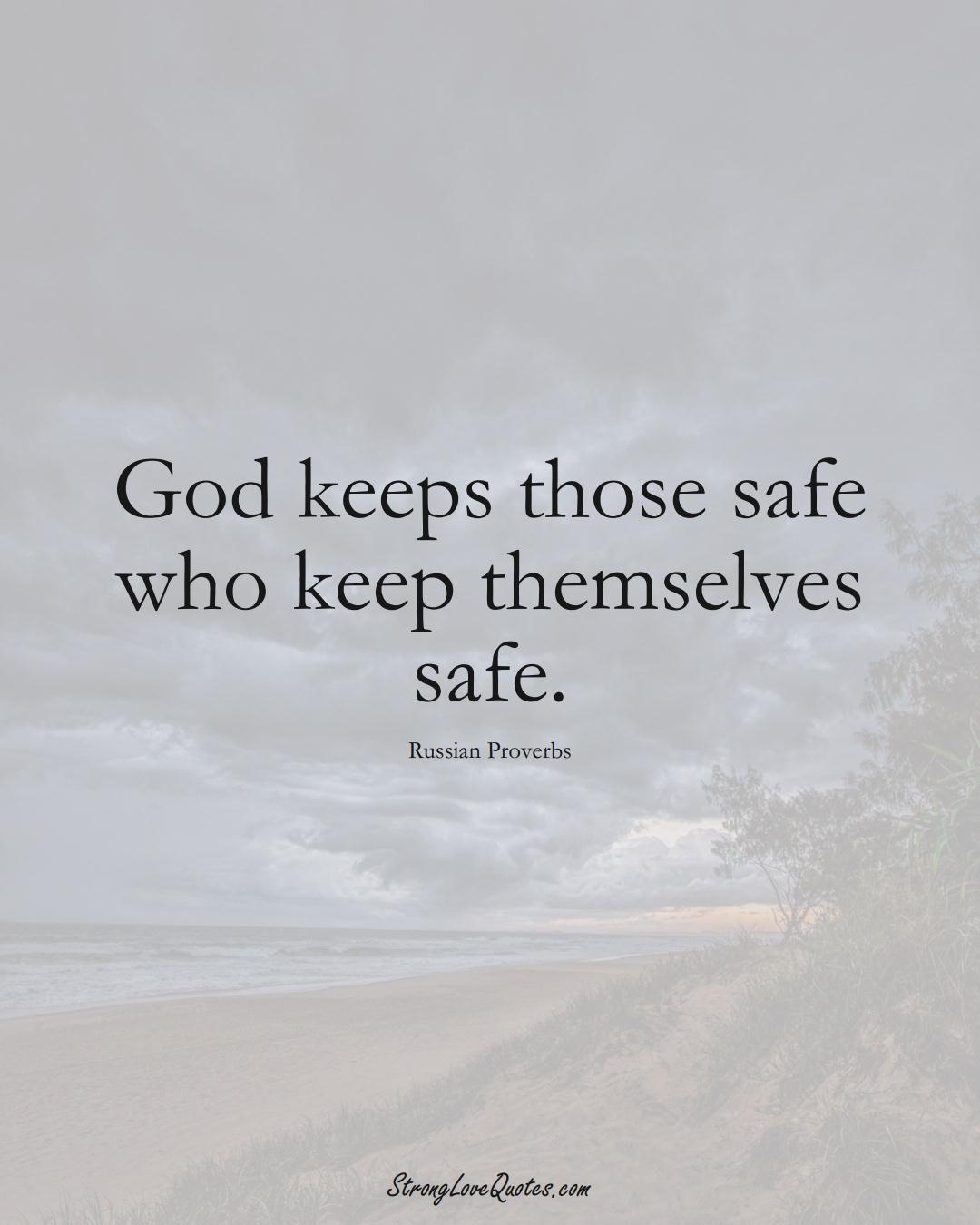 God keeps those safe who keep themselves safe. (Russian Sayings);  #AsianSayings